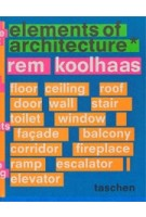 Elements of Architecture. Rem Koolhaas | Rem Koolhaas, Irma Boom (design) | 9783836556149