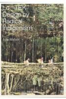 Lo-TEK. Design by Radical Indigenism | Julia Watson | 9783836578189 | TASCHEN