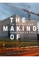 The making of the new building kunstmuseum basel | Christoph Merian Verlag | 9783856168094