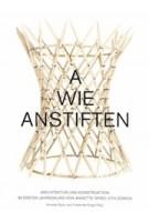 A wie anstiften. Architektur und Konstruktion im Ersten Jahreskurs von Annette Spiro, ETH Zürich | 9783856763824 | gta verlag