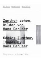 Seeing Zumthor. Images by Hans Danuser -  Zumthor Sehen. Bilder von Hans Danuser | Köbi Gantenbein | 9783858812353