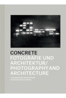 CONCRETE. Fotografie und Architektur - Photography and Architecture | Daniela Janser, Thomas Seelig, Urs Stahel | 9783858813695