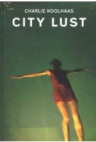 City Lust. A Personal Journey through Globalized Economy | Charlie Koolhaas | 9783858818041 | Scheidegger & Spiess