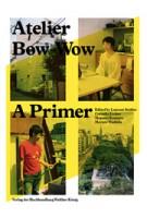 Atelier Bow-Wow. A Primer | Laurent Stalder, Cornelia Escher, Megumi Komura, Meruro Washida | 9783863353025