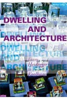 Dwelling and Architecture. From Heidegger to Koolhaas | Pavlos Lefas | 9783868590128