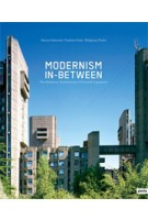 Modernism In-between. The Mediatory Architectures of Socialist Yugoslavia | Wolfgang Thaler, Maroje Mrduljas, Vladimir Kulic | 9783868591477