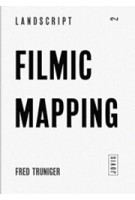 Filmic Mapping. Documentary Film and the Visual Culture of Landscape Architecture. LANDSCRIPT 2 | Christophe Girot, Albert Kirchengast | 9783868592115