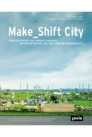 Make_shift City. Renegotiating the Urban Commons | Francesca Ferguson, Urban Drift Projects | 9783868592238