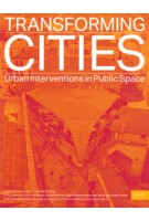 TRANSFORMING CITIES. Urban Interventions in Public Space | Kristin Feireiss, Oliver G. Hamm | 9783868593372