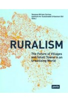 Ruralism. The Future of Villages and Small Towns in an Urbanizing World   Vanessa Carlow   9783868594300   jovis