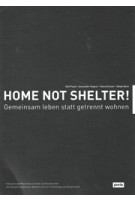 Home not Shelter! Gemeinsam leben statt getrennt wohnen Ralf Pasel, Alexander Hagner, Hans Drexler, Ralph Boch |  JOVIS | 9783868594478