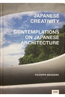 Japanese Creativity. Contemplations on Japanese Architecture | Yuichiro Edagawa | 9783868595086