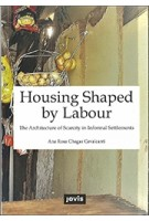 Housing Shaped by Labour. The Architecture of Scarcity in Informal Settlements | Chagas Cavalcanti, Ana Rosa | 9783868595345 | jovis