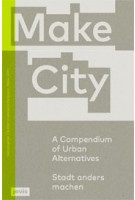 Make City. A Compendium of Urban Alternatives - Stadt anders machen | MAKE_SHIFT | 9783868595673 | jovis