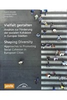 Shaping Diversity. Approaches to Promoting Social Cohesion in European Cities | Naomi Alcaide, Christian Höcke | 9783868595970 | jovis