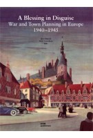 A Blessing in Disguise. War and Town Planning in Europe 1940-1945 | Jörn Düwel, Niels Gutschow | 9783869222950