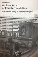 Architecture of Counterrevolution. The French Army in Northern Algeria | Samia Henni | 9783856763763