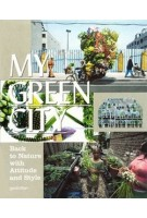 My Green City. Back to Nature With Attitude and Style | Robert Klanten, Sven Ehmann, Kitty Bolhöfer | 9783899553345