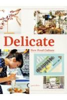 Delicate. New Food Culture   Robert Klanten, Kitty Bolhöfer, Adeline Mollard, Sven Ehmann   9783899553697