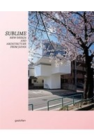 SUBLIME. New Design and Architecture from Japan | Robert Klanten, Sven Ehmann, Kitty Bolhöfer, Andrej Kupetz, Birga Meyer | 9783899553727