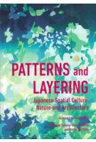 PATTERNS and LAYERING. Japanese Spatial Culture, Nature and Architecture | Salvator-John Liotta, Matteo Belfiore | 9783899554618
