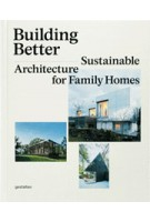 BUILDING BETTER. Sustainable Architecture for Family Homes | Sofia Borges, Sven Ehmann, Robert Klanten | 9783899555127