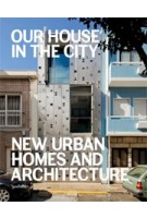 Our House in the City. New Urban Homes and Architecture | Sofia Borges, Sven Ehmann, Robert Klanten | 9783899555189