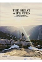THE GREAT WIDE OPEN. New Outdoor and Landscape Photography | Jeffrey Bowman, Sven Ehmann, Robert Klanten | 9783899555554