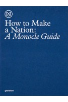 How to Make a Nation. A Monocle Guide | Monocle | 9783899556483 | Gestalten Verlag