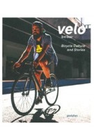 Velo. 3rd Gear. Bicycle Culture and Stories | Rebecca Silus, Shonquis Moreno | 9783899556520 | gestalten