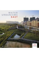 WATER URBANISMS. EAST. UFO: Explorations of Urbanism 3 | Kelly Shannon, Bruno de Meulder | 9783906027258