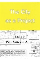 The City as a Project | Pier Vittorio Aureli | 9783944074061 | Ruby Press