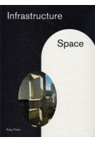 Infrastructure space | Ilka Ruby, Andreas Ruby | Ruby Press | 9783944074184
