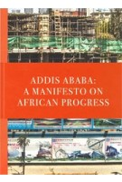 Addis Ababa. A Manifesto on African Progress | Dirk E. Hebel | 9783944074283
