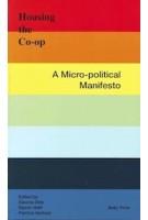 Housing The Co-op. A Micro-Political Manifesto   Sascha Delz, Rainer Hehl, Patricia Ventura   9783944074313   RUBY PRESS