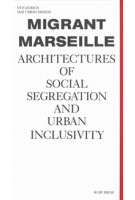 Migrant Marseille. Architectures of Social Segregation and Urban Inclusivity | Marc Angélil, Charlotte Malterre-Barthes, Something Fantastic | 9783944074337 | RUBY PRESS