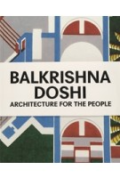Balkrishna Doshi. Architecture for the people | Mateo Kries, Jolanthe Kugler, Khushnu Hoof | 9783945852316 | Vitra Design Museum