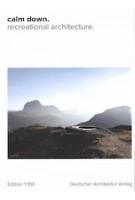 Calm down. recreational architecture   Edition 1:100   Fenna Tinnefeld   9783946154402   Publisher Deutscher Architektur Verlag