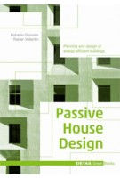 Passive House Design. Planning and design of energy-efficient buildings | Gonzalo Roberto, Rainer Vallentin | 9783955532208