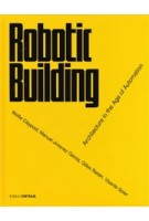 Robotic Building. Architecture in the Age of Automation | Gilles Retsin, Manuel Jimenez, Mollie Claypool, Vicente Soler | 9783955534240