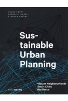 Sustainable Urban Planning. Vibrant Neighbourhoods – Smart Cities – Resilience | Helmut Bott, Gregor Grassl, Stephan Anders | 9783955534622 | Birkhäuser, DETAIL