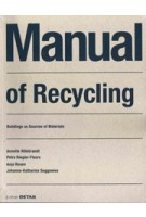 Manual of Recycling. Buildings as sources of materials | Annette Hillebrandt, Petra Riegler-Floors, Anja Rosen, Johanna-Katharina Seggewies | 9783955534929 | Birkhäuser, DETAIL