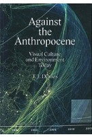 Against the Anthropocene. Visual Culture and Environment Today | T.J. Demos | 9783956792106 | Sternberg Press