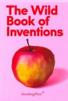 The Wild Book of Inventions | Chus Martinez | 9783956792496 | Sternberg Press