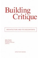 Building Critique. Architecture and its Discontents | Gabu Heindl, Michael Klein, Christina Linortner | 9783959052375 | Spector Books