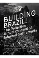 Building Brazil! The Proactive Urban Renewal of Informal Settlements | Marc Angélil, Rainer Hehl | 9783981343649