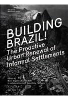 Building Brazil! The Proactive Urban Renewal of Informal Settlements | Marc Angélil, Rainer Hehl | 9783981343649