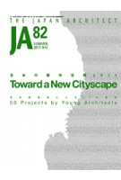 JA 82. Toward a New Cityscape. 50 Projects by Young Architects | Japan Architect | 9784786902321