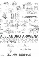 Alejandro Aravena. The Forces in Architecture | Alejandro Aravena | 9784887063204