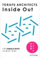 TORAFU ARCHITECTS. Inside Out | Koichi Suzuno, Shinya Kamuro | 9784887063624